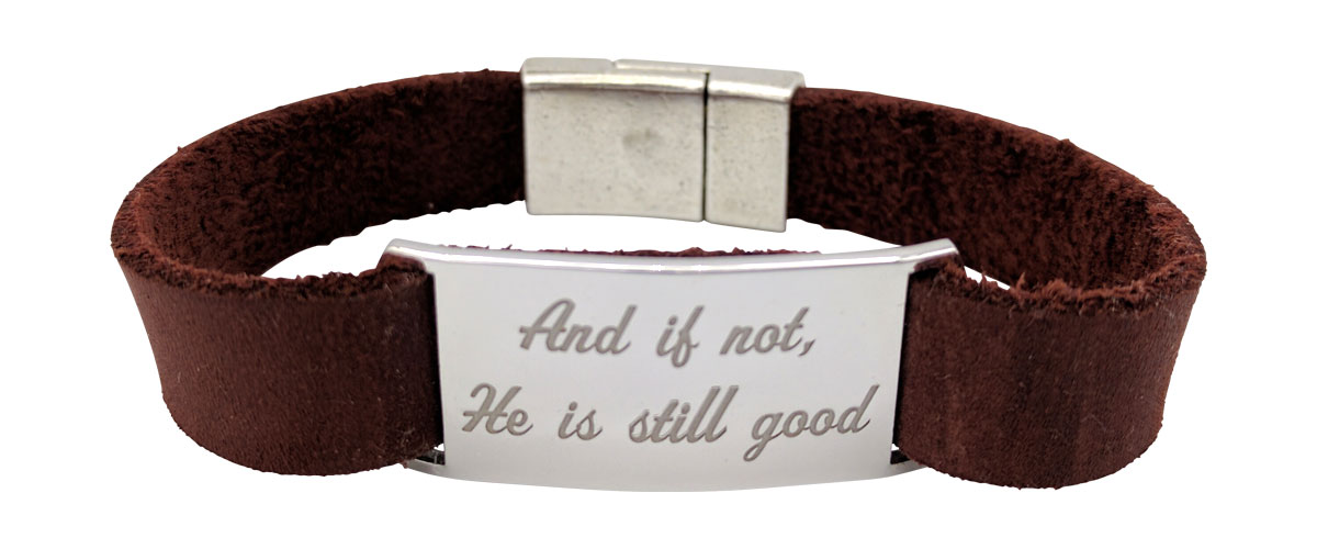 And if not He is still good Bracelet